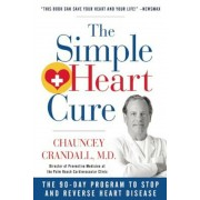 The Simple Heart Cure: The 90-Day Program to Stop and Reverse Heart Disease, Paperback