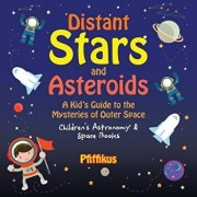 Distant Stars and Asteroids- A Kid's Guide to the Mysteries of Outer Space - Children's Astronomy & Space Books, Paperback/Pfiffikus