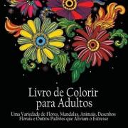 Livro de Colorir para Adultos: Uma variedade de flores, mandalas, animais, desenhos florais e outros padrőes que aliviam o estresse (Portuguese Editi, Paperback/Acb -. Adult Coloring Books