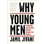 Why Young Men: The Dangerous Allure of Violent Movements and What We Can Do about It, Hardcover/Jamil Jivani