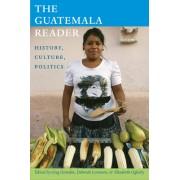 The Guatemala Reader: History, Culture, Politics
