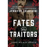 Fates and Traitors: A Novel of John Wilkes Booth and the Women Who Loved Him, Paperback