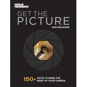Get the Picture: 150+ Ways to Make the Most of Your Camera, Paperback