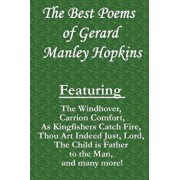 The Best Poems of Gerard Manley Hopkins: Featuring the Windhover, Carrion Comfort, as Kingfishers Catch Fire, Thou Art Indeed Just, Lord, the Child Is, Paperback/Gerard Manley Hopkins
