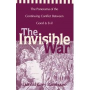 The Invisible War: The Panorama of the Continuing Conflict Between Good and Evil, Paperback