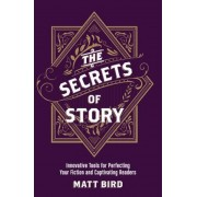 The Secrets of Story: Innovative Tools for Perfecting Your Fiction and Captivating Readers, Paperback