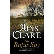 The Rufus Spy: A Medieval Mystical Mystery, Hardcover/Alys Clare