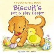 Biscuit's Pet & Play Easter: A Touch & Feel Book, Hardcover/Alyssa Satin Capucilli