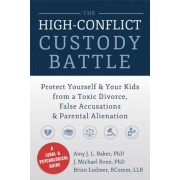 The High-Conflict Custody Battle: Protect Yourself & Your Kids from a Toxic Divorce, False Accusations & Parental Alienation, Paperback