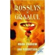 Rosslyn si graalul - Mark Oxbrow Ian Robertson