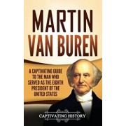 Martin Van Buren: A Captivating Guide to the Man Who Served as the Eighth President of the United States, Hardcover/Captivating History