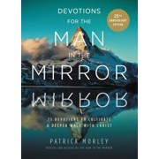 Devotions for the Man in the Mirror: 75 Readings to Cultivate a Deeper Walk with Christ, Hardcover/Patrick Morley