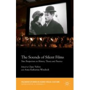 The Sounds of Silent Films: New Perspectives on History, Theory and Practice