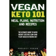 Vegan Keto 101 - Meals, Plans, Nutrition And Recipes: The Ultimate Guide to Rapid Weight Loss on a Low-Carb Plant Based Ketogenic Diet, Paperback/Projectvegan