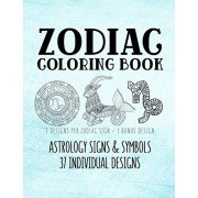 Zodiac Coloring Book: Astrology Signs And Symbols 37 Individual Designs 8.5 x 11 Large Coloring Book Anti-Stress Relaxation Art Therapy For, Paperback/Belle Activity Books