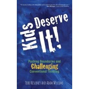 Kids Deserve It! Pushing Boundaries and Challenging Conventional Thinking, Hardcover/Todd Nesloney