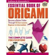 Lafosse & Alexander's Essential Book of Origami: The Complete Guide for Everyone: Origami Book with 16 Lessons and Instructional DVD, Paperback/Michael G. LaFosse