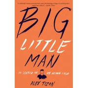 Big Little Man: In Search of My Asian Self, Paperback