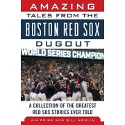 Amazing Tales from the Boston Red Sox Dugout: A Collection of the Greatest Red Sox Stories Ever Told, Hardcover/Jim Prime