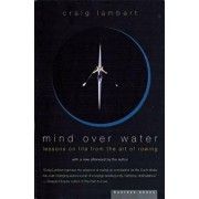 Mind Over Water: Lessons on Life from the Art of Rowing, Paperback/Craig Lambert