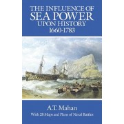 The Influence of Sea Power Upon History, 1660-1783, Paperback