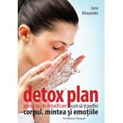 Detox plan. Planul tau de detoxificare, cum sa-ti purifici corpul, mintea si emotiile/Jane Alexander