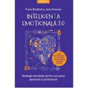 Inteligenta emotionala 2.0. Strategii esentiale pentru succesul personal si profesional/Travis Bradberry, Jean Greaves