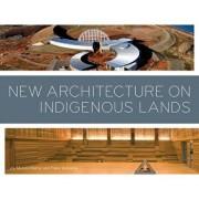 New Architecture on Indigenous Lands, Paperback/Joy Monice Malnar