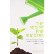 The Recipe for Success: What Really Successful People Do and How You Can Do it Too/Blaire Palmer