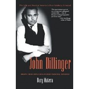 John Dillinger: The Life and Death of America's First Celebrity Criminal, Paperback/Dary Matera