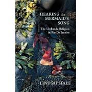 Hearing the Mermaid's Song: The Umbanda Religion in Rio de Janeiro, Paperback/Lindsay Hale
