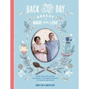 Back in the Day Bakery Made with Love: More Than 100 Recipes and Make-It-Yourself Projects to Create and Share, Hardcover