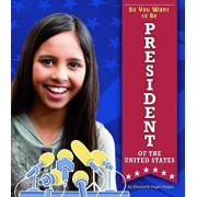 So You Want to Be President of the United States, Paperback/Elizabeth Pagel-Hogan