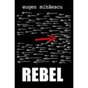 Rebel/Eugen Mihaescu
