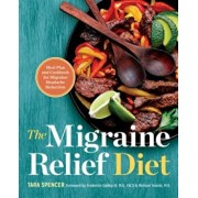 The Migraine Relief Diet: Meal Plan and Cookbook for Migraine Headache Reduction, Paperback/Tara Spencer