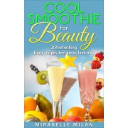 The Best Smoothie Recipe Book Anywhere. Over 200 Smoothie Recipes That Will Make You Healthy and More Beautiful (eBook)