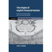 Origins of English Financial Markets. Investment and Speculation before the South Sea Bubble, Paperback/Anne L. Murphy