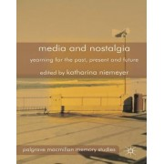 Media and Nostalgia: Yearning for the Past, Present and Future