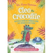 Cleo the Crocodile Activity Book for Children Who Are Afraid to Get Close: A Therapeutic Story with Creative Activities about Trust, Anger, and Relati, Paperback/Karen Treisman