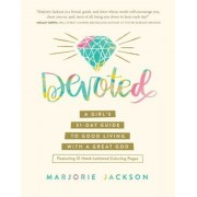 Devoted: A Girl's 31-Day Guide to Good Living with a Great God, Paperback