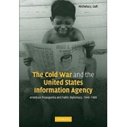 The Cold War and the United States Information Agency: American Propaganda and Public Diplomacy, 1945-1989, Paperback/Nicholas J. Cull