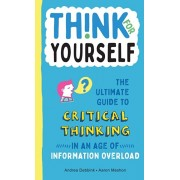 Think for Yourself: The Ultimate Guide to Critical Thinking in an Age of Information Overload, Hardcover/Andrea Debbink