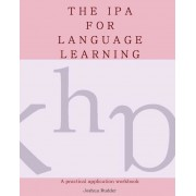 The IPA for Language Learning: An Introduction to the International Phonetic Alphabet, Paperback