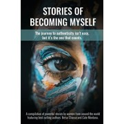 Stories of Becoming Myself: The journey to authenticity isn't easy, but it's the one that counts., Paperback/Betsy Chasse