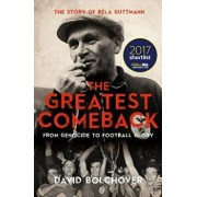 The Greatest Comeback: From Genocide to Football Glory: The Story of Bela Guttmann, Paperback/David Bolchover