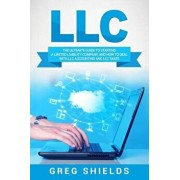 LLC: The Ultimate Guide to Starting a Limited Liability Company, and How to Deal with LLC Accounting and LLC Taxes, Paperback/Greg Shields