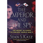 The Emperor and the Spy: The Secret Alliance to Prevent World War II, Paperback/Stan S. Katz