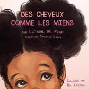 Des Cheveux Comme Les Miens, Paperback/Latashia M. Perry