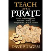 Teach Like a Pirate: Increase Student Engagement, Boost Your Creativity, and Transform Your Life as an Educator, Paperback