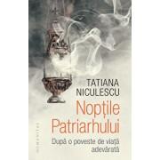Noptile Patriarhului. Dupa o poveste de viata adevarata/Tatiana Niculescu